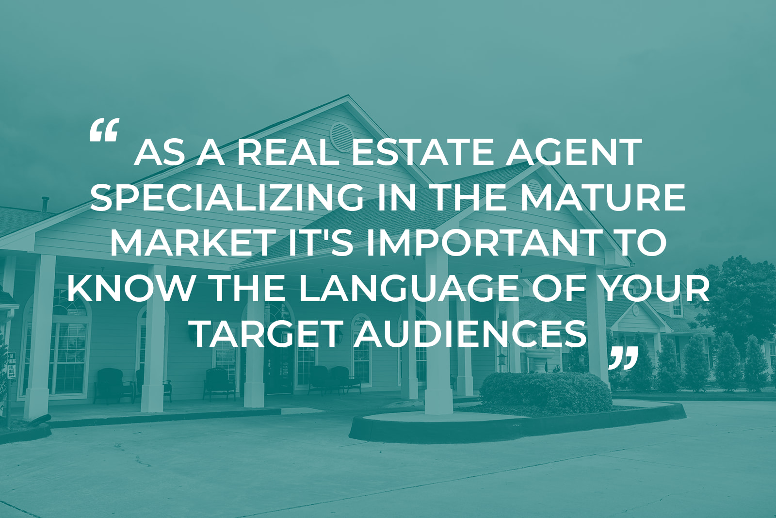 "An image of a senior living community with the text "" As a real estate agent specializing in the mature market it's important to know the language of your target audiences."" overlaid."